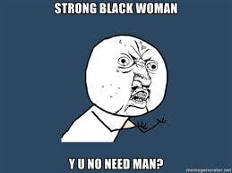 Sassy Black Woman Meme Generator - strong black woman who don t need no man know your meme