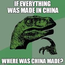 Made In China Meme - philosoraptor meme imgflip