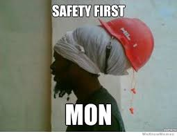 Health And Safety Meme - safety first mon weknowmemes