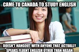English Student Meme - come to study english only hang out with people from the same