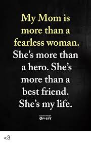 Best Mom Meme - my mom is more than a fearless woman she s more than a hero she s