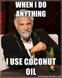 Coconut Oil Meme - going coo coo for coconut oil the sugars