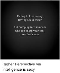 Sexy Sex Memes - falling in love is easy having sex is easier but bumping into