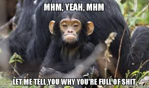 Chimp Meme - mhm yeah mhm let me tell you why you re full of shit let me