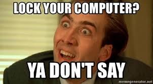 Lock Your Computer Meme - lock your computer ya don t say nicolas cage no me digas meme