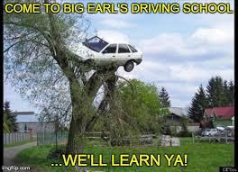 Driving School Meme - big earl s driving school imgflip