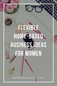 163 best work at home mom images on pinterest extra money flexible home based business ideas for women