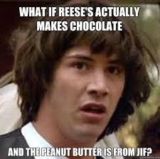 Reeses Meme - what if reese s actually makes chocolate and the peanut butter is