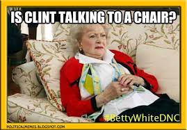 Clint Eastwood Chair Meme - political memes betty white clint eastwood rnc wtf lol