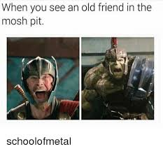 Mosh Pit Meme - when you see an old friend in the mosh pit schoolofmetal meme on me me