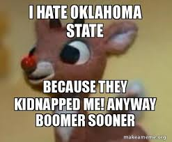 Oklahoma State Memes - i hate oklahoma state because they kidnapped me anyway boomer