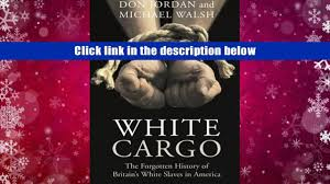 read online white cargo the forgotten history of britain s white