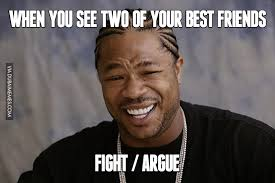 Fighting Memes - when you see two of your best friends fight or argue image