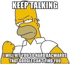 Google Meme Generator - keep talking i will hit you so hard bacwards that google can t find
