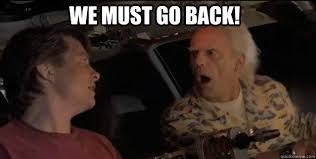 We Have To Go Back Meme - we must go back back to the future doc brown quickmeme