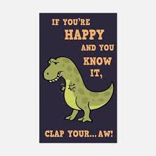 t rex happy and you it gifts for if youre happy and you it unique if youre happy