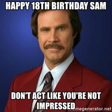 18th Birthday Meme - happy 18th birthday sam don t act like you re not impressed