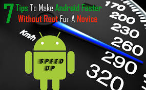 how to make android faster 7 tips to make android faster without root for a novice
