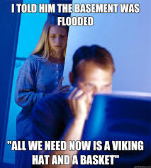 Flooded Basement Meme - redditors wife memes quickmeme