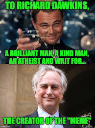Richard Dawkins Memes - this man of genius deserves credit because here we all are today