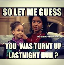 Turnt Meme - you was turnt up last night huh oliviabosschick instagram