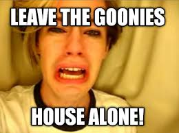 Goonies Meme - meme creator leave the goonies house alone