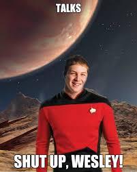 Shut Up Wesley Meme - talks shut up wesley starfleet academy freshman quickmeme
