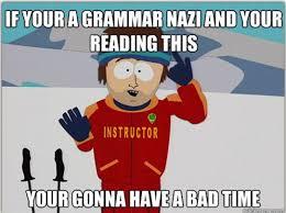 Bad Grammar Meme - bad time meme grammar nazis picture ebaum s world