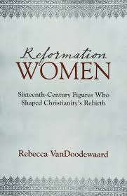reformation women sixteenth century figures who shaped