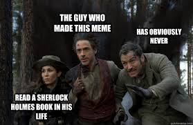 Funny Sherlock Memes - the guy who made this meme has obviously never read a sherlock