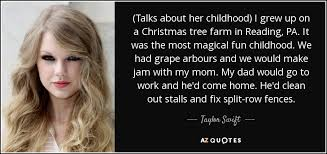 taylor swift quote talks about her childhood i grew up on a