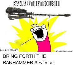 Ban Hammer Meme - banalthetrollsid hal memes whatdoumeme corn bring forth the