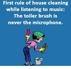 House Cleaning Memes - first rule of house cleaning while listening to music the toiler