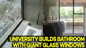 See Through Bathroom Students Wonder Why Builds Giant See Through Windows In The