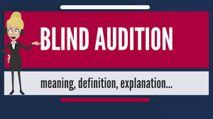 What Is Blind What Is Blind Audition What Does Blind Audition Mean Blind