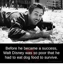 Success Meme - before he became a success walt disney was so poor that he had to
