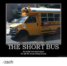 Short Bus Meme - the short bus no matter how fast it goes it s still the slowest