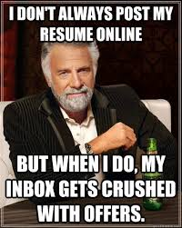 Do My Resume Online by I Don U0027t Always Post My Resume Online But When I Do My Inbox Gets