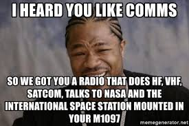 Xibit Meme - i heard you like comms so we got you a radio that does hf vhf