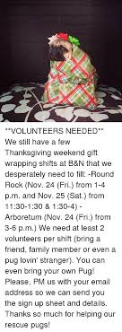 volunteers needed we still a few thanksgiving weekend gift