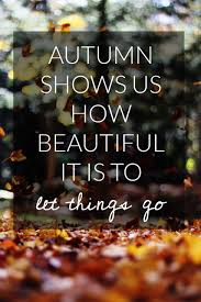 autumn shows us how beautiful it is to let things go seasons