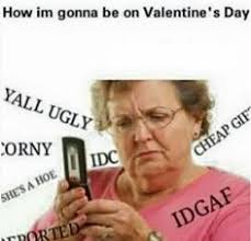 Single People Meme - 21 valentine s memes that are way too real for single people