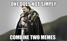 Ned Meme - one does not simply combine two memes ned stark quickmeme