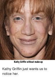Kathy Meme - kathy griffin without make up kathy griffin meme on me me