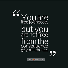 you are not free from the consequence of your choice quote