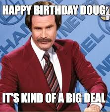 Doug Meme - meme creator happy birthday doug it s kind of a big deal meme