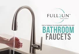 top 6 things to consider when you buy bathroom faucets fullsun