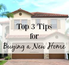 Tips For Building A New Home Top 3 Tips For Buying A New Home The Eyes Of A Boy