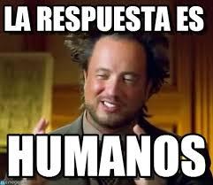 Aliens Memes - la respuesta es ancient aliens meme on memegen