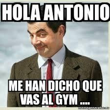 Antonio Meme - meme mr bean hola antonio me han dicho que vas al gym 16345650